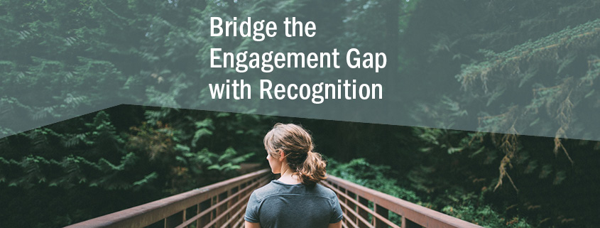 Bridge the Engagement Gap with Recognition