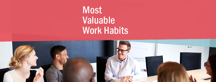 Most Valuable Work Habits