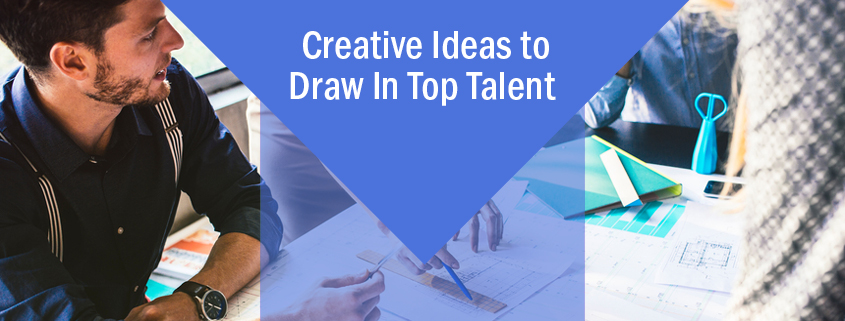 Creative ideas to draw in top talent