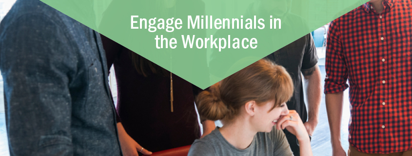 Engage Millennials in the Workplace