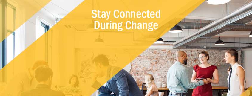 Stay Connected During Change