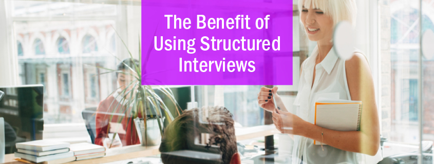 Benefit of Using Structured Interviews