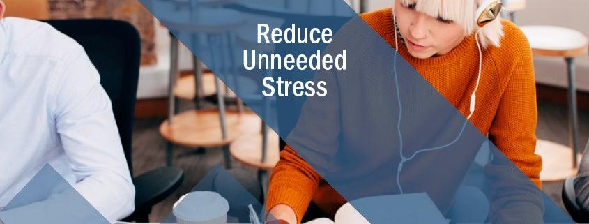 Reduce Unneeded Stress