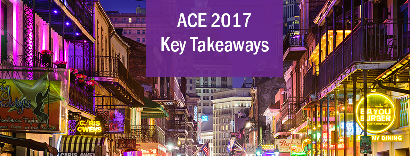 ACE 2017 Key Takeaways